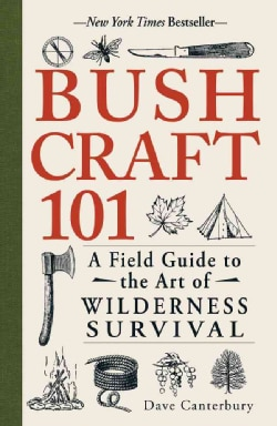 Bushcraft 101: A Field Guide to the Art of Wilderness Survival (Paperback)