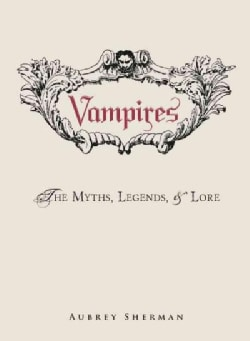 Vampires: The Myths, Legends, & Lore (Hardcover)
