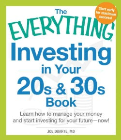 The Everything Investing in Your 20s & 30s Book: Learn How to Manage Your Money and Start Investing for Your Futu... (Paperback)