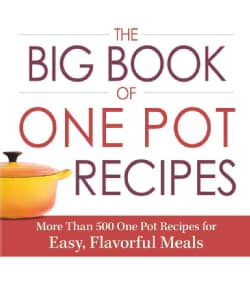 The Big Book of One Pot Recipes: More Than 500 One Pot Recipes for Easy, Flavorful Meals (Paperback)