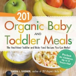 201 Organic Baby and Toddler Meals: The Healthiest Toddler and Baby Food Recipes You Can Make! (Paperback)