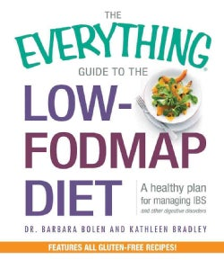 The Everything Guide to the Low-Fodmap Diet: A Healthy Plan for Managing IBS and Other Digestive Disorders (Paperback)