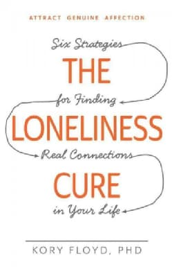 The Loneliness Cure: Six Strategies for Finding Real Connections in Your Life (Paperback)
