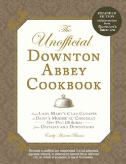 The Unofficial Downton Abbey Cookbook: From Lady Mary's Crab Canapes to Daisy's Mousse au Chocolat--More Than 150... (Paperback)
