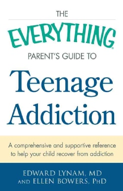 The Everything Parent's Guide to Teenage Addiction: A comprehensive and supportive reference to help your child r... (Paperback)