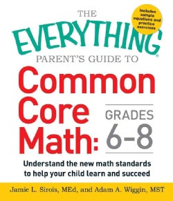 The Everything Parent's Guide to Common Core Math Grades 6-8: Understand the New Math Standards to Help Your Chil... (Paperback)