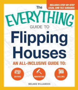 The Everything Guide to Flipping Houses: An all-inclusive guide to: Buying, Renovating, Selling (Paperback)