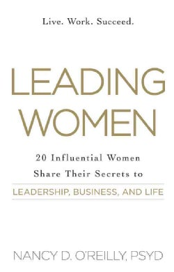 Leading Women: 20 Influential Women Share Their Secrets to Leadership, Business, and Life (Paperback)