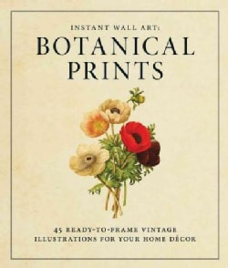 Instant Wall Art Botanical Prints: 45 Ready-to-frame Vintage Illustrations for Your Home Decor (Paperback)