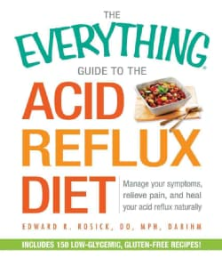 The Everything Guide to the Acid Reflux Diet: Manage Your Symptoms, Relieve Pain, and Heal Your Acid Reflux Natur... (Paperback)