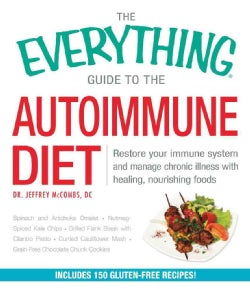 The Everything Guide to the Autoimmune Diet: Restore Your Immune System and Manage Chronic Illness With Healing, ... (Paperback)
