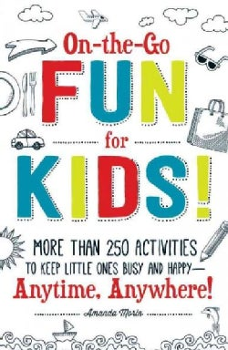On-the-Go Fun for Kids!: ore Than 250 Activities to Keep Little Ones Busy and Happy--Anytime, Anywhere! (Paperback)