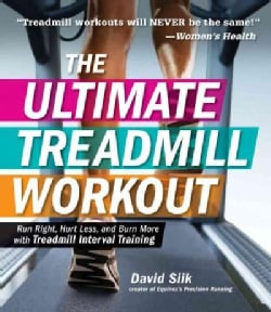 The Ultimate Treadmill Workout: Run Right, Hurt Less, and Burn More With Treadmill Interval Training (Paperback)