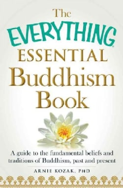 The Everything Essential Buddhism Book: A Guide to the Fundamental Beliefs and Traditions of Buddhism, Past and P... (Paperback)