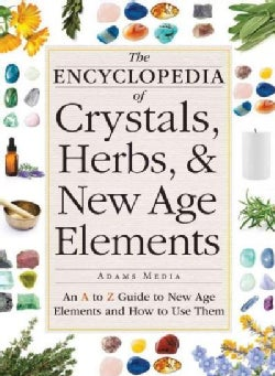 The Encyclopedia of Crystals, Herbs, & New Age Elements: An A to Z Guide to New Age Elements and How to Use Them (Paperback)