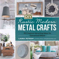 DIY Rustic Modern Metal Crafts: 35 Creative Upcycling Ideas for Galvanized Metal (Paperback)