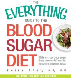 The Everything Guide to the Blood Sugar Diet: Balance Your Blood Sugar Levels to Reduce Inflammation, Lose Weight... (Paperback)