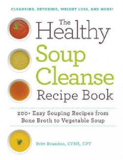 The Healthy Soup Cleanse Recipe Book: 200+ Easy Souping Recipes from Bone Broth to Vegetable Soup! (Paperback)