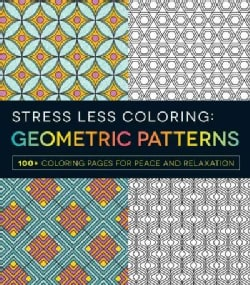Stress Less Coloring: Geometric Patterns, 100+ Coloring Pages for Peace and Relaxation (Paperback)