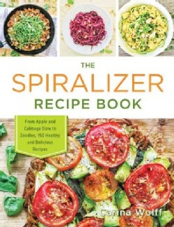 The Spiralizer Recipe Book: From Apple Coleslaw to Zucchini Pad Thai, 150 Healthy and Delicious Recipes (Paperback)