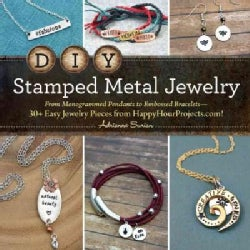 DIY Stamped Metal Jewelry: From Monogrammed Pendants to Embossed Bracelets - 30 Easy Jewelry Pieces from Happyhou... (Paperback)