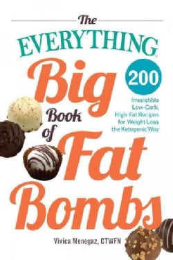 The Everything Big Book of Fat Bombs: 200 Irresistible Low-carb, High-fat Recipes for Weight Loss the Ketogenic Way (Paperback)