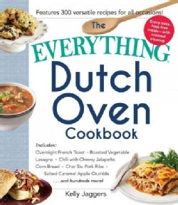 The Everything Dutch Oven Cookbook: Includes Overnight French Toast, Roasted Vegetable Lasagna, Chili With Cheesy... (Paperback)