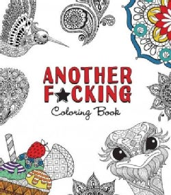 Another F*cking Coloring Book: Paisley Patterns, Meditative Mandalas, and All That Other Sh*t (Paperback)