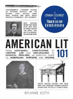American Lit 101: From Nathaniel Hawthorne to Harper Lee and Naturalism to Magical Realism, an Essential Guide to... (Hardcover)
