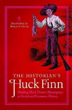 The Historian's Huck Finn: Reading Mark Twain's Masterpiece As Social and Economic History (Hardcover)