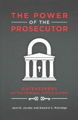 The Power of the Prosecutor: Gatekeepers of the Criminal Justice System (Hardcover)