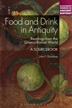 Food and Drink in Antiquity: Readings from the Graeco-Roman World: A Sourcebook (Paperback)