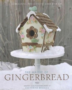 The Magic of Gingerbread: 16 Beautiful Projects to Make and Eat (Hardcover)