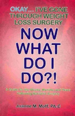 Okay... I've Gone Through Weight Loss Surgery, Now What Do I Do?! (Paperback)