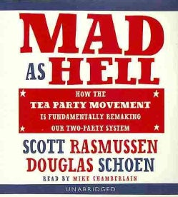 Mad As Hell: How the Tea Party Movement Is Fundamentally Remaking Our Two-Party System (CD-Audio)