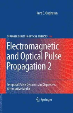 Electromagnetic and Optical Pulse Propagation 2: Temporal Pulse Dynamics in Dispersive, Attenuative Media (Hardcover)