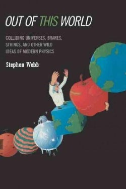 Out of This World: Colliding Universes, Branes, Strings, and Other Wild Ideas of Modern Physics (Paperback)
