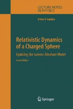 Relativistic Dynamics of a Charged Sphere: Updating the Lorentz-abraham Model (Paperback)