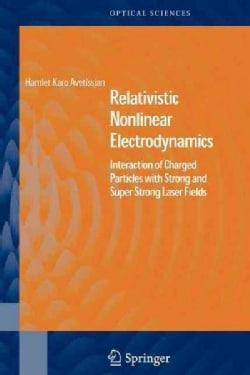 Relativistic Nonlinear Electrodynamics: Interaction of Charged Particles With Strong and Super Strong Laser Fields (Paperback)