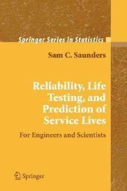 Reliability, Life Testing and the Prediction of Service Lives: For Engineers and Scientists (Paperback)