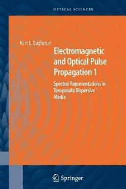 Electromagnetic and Optical Pulse Propagation 1: Spectral Representations in Temporally Dispersive Media (Paperback)