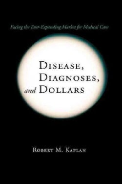 Disease, Diagnoses, and Dollars: Facing the Ever-expanding Market for Medical Care (Paperback)