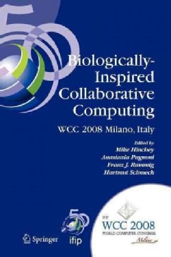 Biologically-inspired Collaborative Computing: Ifip 20th World Computer Congress, Second Ifip Tc 10 International... (Paperback)