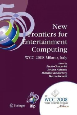 New Frontiers for Entertainment Computing: Ifip 20th World Computer Congress, First Ifip Entertainment Computing ... (Paperback)