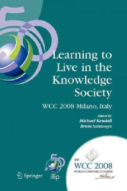 Learning to Live in the Knowledge Society: Ifip 20th World Computer Congress, Ifip Tc 3 Ed-l2l Conference, Septem... (Paperback)