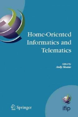 Home-oriented Informatics and Telematics: Proceedings of the Ifip Wg 9.3 Hoit2005 Conference (Paperback)