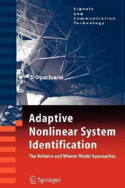 Adaptive Nonlinear System Identification: The Volterra and Wiener Model Approaches (Paperback)