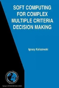 Soft Computing for Complex Multiple Criteria Decision Making (Paperback)