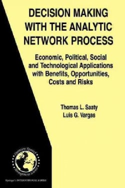 Decision Making With the Analytic Network Process: Economic, Political, Social and Technological Applications Wit... (Paperback)