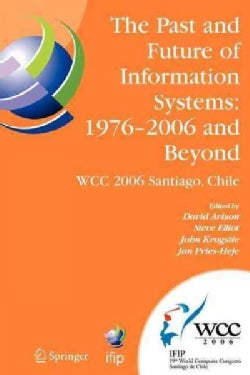 The Past and Future of Information Systems - 1976 -2006 and Beyond: Ifip 19th World Computer Congress, Tc-8, Info... (Paperback)